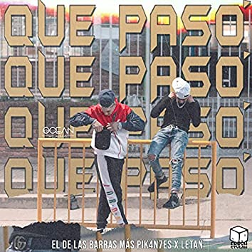 Que Paso' (feat. El de las barras más pik4an7es & Letan)