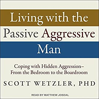 Living with the Passive-Aggressive Man     Coping with Hidden Aggression - From the Bedroom to the Boardroom              By:                                                                                                                                 Scott Wetzler Ph.D.                               Narrated by:                                                                                                                                 Matthew Josdal                      Length: 6 hrs and 54 mins     19 ratings     Overall 4.8