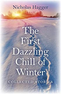 First Dazzling Chill of Winter, The – Collected Stories