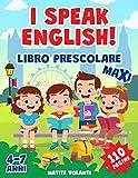 I SPEAK ENGLISH!: Libro Prescolare Maxi: 110 Pagine per Imparare l'Inglese. Alfabeto, Numeri, Forme, Colori, Parole, Giochi Istruttivi e Tanti Disegni da Colorare. Per Bambini da 4 a 7 Anni