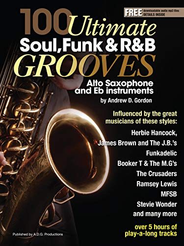 100 Ultimate Soul, Funk and R&B Grooves for Alto Saxophone and Eb instruments (English Edition)