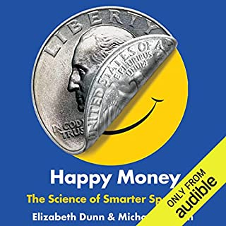 Happy Money     The Science of Smarter Spending              Written by:                                                                                                                                 Elizabeth Dunn,                                                                                        Michael Norton                               Narrated by:                                                                                                                                 B.J. Harrison                      Length: 5 hrs and 29 mins     4 ratings     Overall 4.5