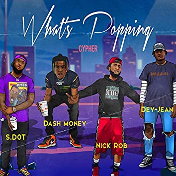 What's Popping Cypher (feat. Dash Money, Dey-Jean & Nick Rob)