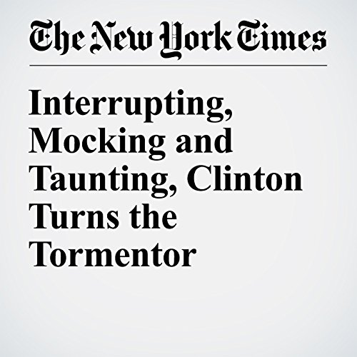 Interrupting, Mocking and Taunting, Clinton Turns the Tormentor audiobook cover art