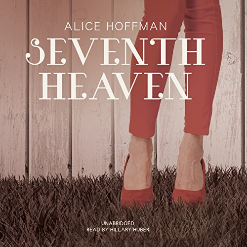 Seventh Heaven                   By:                                                                                                                                 Alice Hoffman                               Narrated by:                                                                                                                                 Hillary Huber                      Length: 8 hrs and 48 mins     75 ratings     Overall 3.9