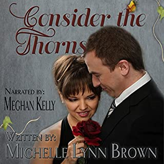 Consider the Thorns     The Trampled Rose Series              By:                                                                                                                                 Michelle Lynn Brown                               Narrated by:                                                                                                                                 Meghan Kelly                      Length: 4 hrs and 55 mins     9 ratings     Overall 4.2