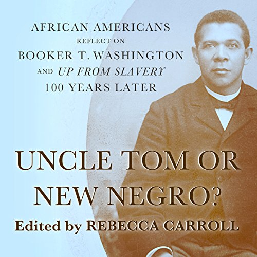 Uncle Tom or New Negro?: African Americans Reflect on Booker T. Washington and 'Up from Slavery' 100 Years Later audiobook cover art