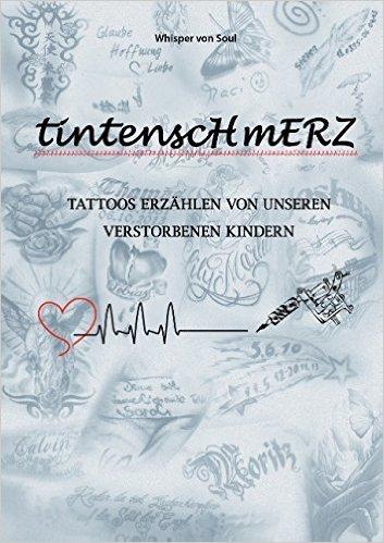 Tintenschmerz: Tattoos erzählen von unseren verstorbenen Kindern ( 2. Januar 2015 )