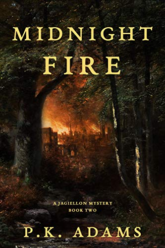 Midnight Fire (A Jagiellon Mystery Book 2) by [P.K.  Adams]