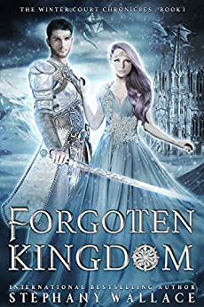 Forgotten Kingdom: A Fae Romance (The Winter Court Chronicles Book 1) by [Stephany Wallace]