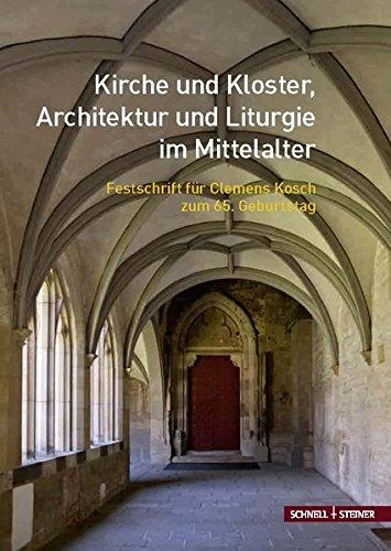Kirche und Kloster, Architektur und Liturgie im Mittelalter. Festschrift für Clemens Kosch zum 65. Geburtstag