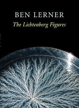 The Lichtenberg Figures (Hayden Carruth Award for New and Emerging Poets) by [Ben Lerner]