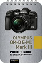 Olympus OM-D E-M1 Mark III: Pocket Guide: Buttons, Dials, Settings, Modes, and Shooting Tips