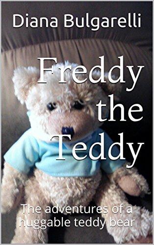 Freddy the Teddy: The adventures of a huggable teddy bear (English Edition)