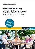 Soziale Betreuung richtig dokumentieren: Das Dokumentationsinstrument DI-ABBA. Qualitätsstandards einhalten – Wohlbefinden fördern - Anna Kathrin Holtwiesche
