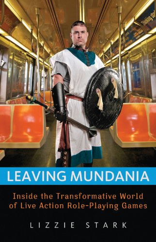 Leaving Mundania: Inside the Transformative World of Live Action Role-Playing Games (English Edition)