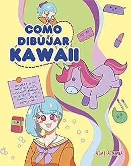 Book's Cover of Como dibujar Kawaii: Aprende a dibujar más de 100 dibujos súper monos: Animales, chibi, objetos, flores, comida, criaturas mágicas y más! Versión Kindle