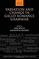 Variation and Change in Gallo-Romance Grammar (Oxford Studies in Diachronic and Historical Linguistics)