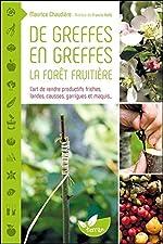 De greffes en greffes, la forêt fruitière - L'art de rendre productifs friches, landes, causses, garrigues et maquis... de Maurice Chaudière