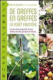 De greffes en greffes, la forêt fruitière - L'art de rendre productifs friches, landes, causses, garrigues et maquis...