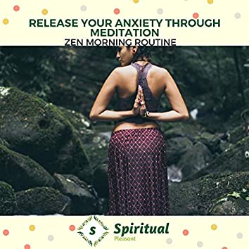 Release Your Anxiety Through Meditation - Zen Morning Routine