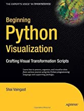 Beginning Python Visualization: Crafting Visual Transformation Scripts (Books for Professionals by Professionals) 1st Edition by Vaingast, Shai published by Apress