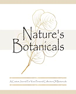Nature's Botanicals A Custom Journal For Your Personal Collection Of Botanicals: A DIY Notebook For Herbal Enthusiasts (Na...