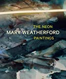 Mary Weatherford: The Neon Paintings - Robert Faggen