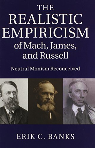 The Realistic Empiricism of Mach, James, and Russell: Neutral Monism Reconceived by Banks, Erik C. (October 27, 2014) Hardcover