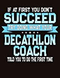 If At First You Don't Succeed Try Doing What Your Decathlon Coach Told You To Do The First Time: College Ruled Composition Notebook