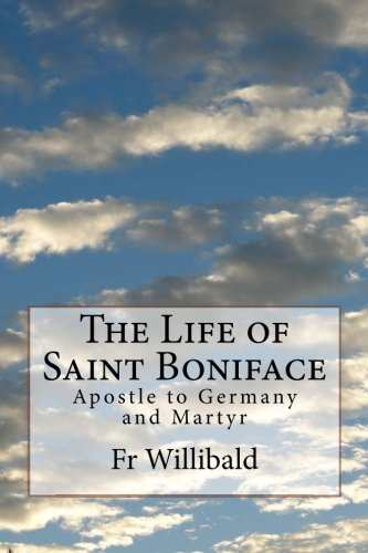 The Life of Saint Boniface: Apostle to Germany and Martyr