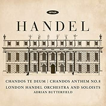 Handel: Te Teum for Cannons & Chandos Anthem No.8