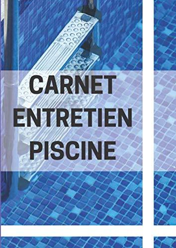 Carnet Entretien Piscine: Contrôle Quotidien des Informations Relatives à la Qualité et au Traitement de l'Eau. Pour un Maximum de 4 Bassins. Fiches ... Conforme à la Règlementation Sanitaire.