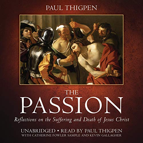 The Passion: Reflections on the Suffering and Death of Jesus Christ cover art