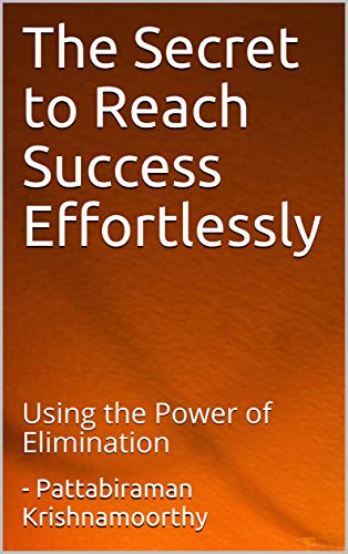 The Secret to Reach Success Effortlessly: Using the Power of Elimination