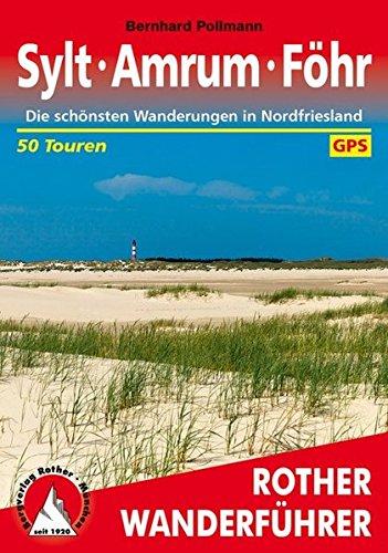 Sylt – Amrum – Föhr: Die schönsten Wanderungen in Nordfriesland. 50 Touren. Mit GPS-Daten (Rother Wanderführer)