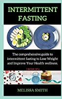 Intermittent Fasting Diet: The comprehensive guide to intermittent fasting to Lose Weight and Improve Your Health wellness.