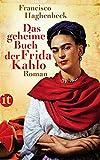 Das geheime Buch der Frida Kahlo: Roman (insel taschenbuch) - Francisco Haghenbeck