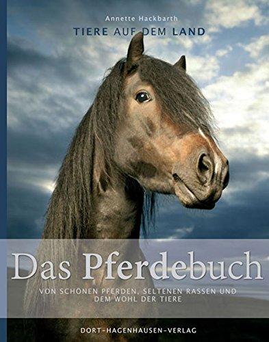 Das Pferdebuch: Von schönen Pferden, seltenen Rassen und dem Wohl der Tiere (Tiere auf dem Land)