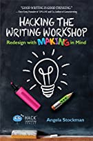 Hacking the Writing Workshop: Redesign with Making in Mind (Hack Learning Series Book 16)