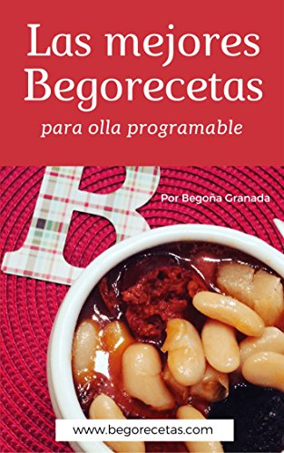 Las mejores Begorecetas para ollas programables: Una cuidada selección de las recetas que más éxito han tenido