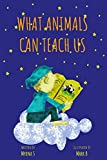WHAT ANIMALS CAN TEACH US: A book of wisdom for extraordinary kids (English Edition)