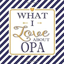 What I Love About Opa: Fill In The Blank Love Books - Personalized Keepsake Notebook - Prompted Guide Memory Journal Nautical Blue Stripes (Awesome Dads)