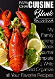 Papa Chai Cuisine Blank Recipe Book: My Family Cookbook Journal template to Write and Organizer All your Favorite Recipes