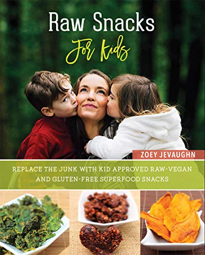 Review Raw Snacks For Kids: Replace the Junk with Kid Approved, Raw-Vegan and Gluten-Free Superfood ...