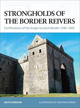Strongholds of the Border Reivers: Fortifications of the Anglo-Scottish Border 12961603 (Fortress) by Keith Durham(2008-03-18)