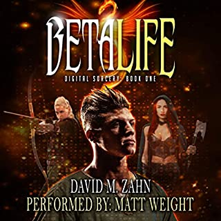 Beta Life      Digital Sorcery, Book 1               Written by:                                                                                                                                 David M. Zahn                               Narrated by:                                                                                                                                 Matt Weight                      Length: 9 hrs and 38 mins     Not rated yet     Overall 0.0