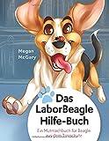 Das Laborbeaglehilfe-Buch: Ein Mutmachbuch für Beagle aus dem Tierschutz
