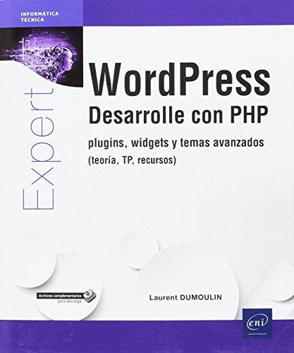 WordPress. Desarrolle con PHP, plugins, widgets y temas avanzados. Teoría, TP, recursos
