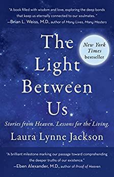 The Light Between Us: Stories from Heaven. Lessons for the Living. by [Laura Lynne Jackson]
